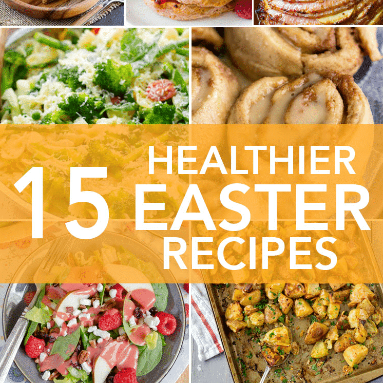 15 Healthier Easter Recipes.